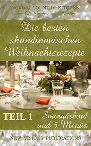 Die besten skandinavischen Weihnachtsrezepte: Teil 1: Smörgåsbord und 5 Menüs (German Edition) by Sarah Sofia Granborg, Liv Björklund