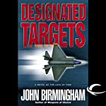 Designated Targets: Axis of Time, Book 2 (       UNABRIDGED) by John Birmingham Narrated by Jay Snyder