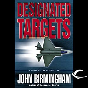 Designated Targets: Axis of Time, Book 2 | [John Birmingham]
