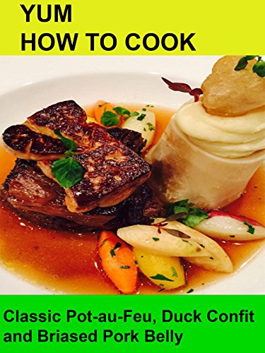 Yum! How To Cook Pot-au-Feu, Duck Confit & Braised Pork Belly