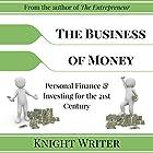 The Business of Money: Personal Finance & Investing for the 21st Century Hörbuch von  Knight Writer Gesprochen von: Richard Banks