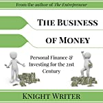 The Business of Money: Personal Finance & Investing for the 21st Century |  Knight Writer