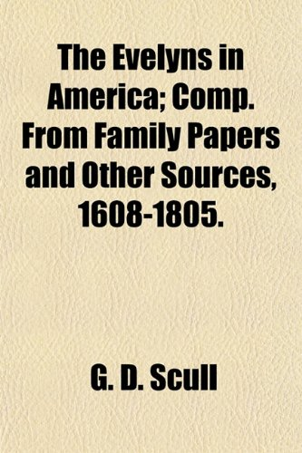 The Evelyns in America; Comp. From Family Papers and Other Sources, 1608-1805.