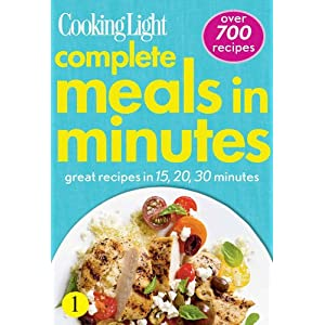 Cooking Light Complete Meals in Minutes: Great Recipes in 15,20,30 Minutes