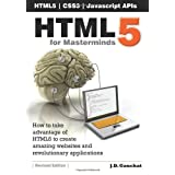 HTML5 for Masterminds: How to take advantage of HTML5 to create amazing websites and revolutionary applications ~ J. D. Gauchat