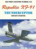 Image of Republic XF-91 Thunderceptor: Rocket figher (Air Force legends)