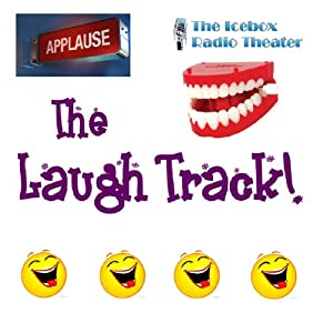 The Laugh Track: The Best in Icebox Comedy | [ Icebox Radio Theater]