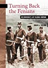 Turning Back the Fenians: New Brunswick's Last Colonial Campaign (New Brunswick Military Heritage Series)