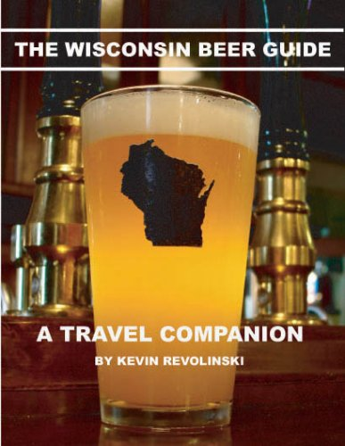 The Wisconsin Beer Guide: A Travel Companion