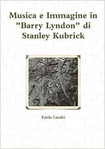 """Musica e Immagine in """"Barry Lyndon"""" di Stanley Kubrick (Italian"""