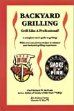 img - for Backyard Grilling: Grill Like A Professional! by McPeake, Richard W., Cattey, Jim, Cattey, Joan (2003) Paperback book / textbook / text book