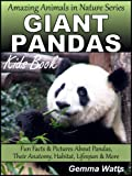 GIANT PANDAS! Kids Book About The Giant Panda - Fun Facts & Pictures About Pandas, Their Anatomy, Habitat, Lifespan & More (Amazing Animals in Nature Series 9)