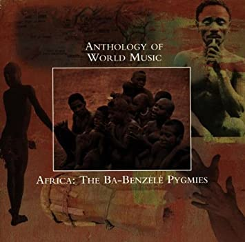 Anthology of World Music: Africa - The Ba-Benzele Pygmies - 癮 - 时光忽快忽慢,我们边笑边哭!