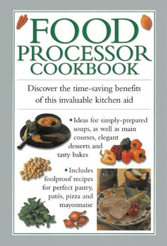 Food Processor Cookbook: Discover The Time-saving Benefits Of This Invaluable Kitchen Aid by Valerie Ferguson