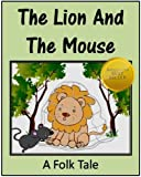 The Lion And The Mouse - Childrens Picture Book for age 4 to 8 (Folk Tales)