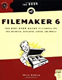 img - for The Book of FileMaker 6: Your One-Stop Guide to FileMaker Pro, Pro Unlimited, Developer, Server, and Mobile book / textbook / text book