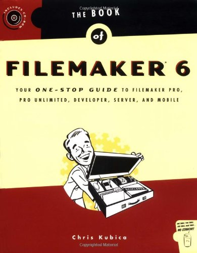 Book of FileMaker 6: Your One-Stop Guide to FileMaker Pro, Pro Unlimited, Developer, Server, and Mobile