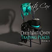 Trading Places: Dirty White Candy, Book 3 | Anita Cox