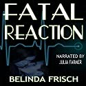 Fatal Reaction: Paramedic Anneliese Ashmore Mystery, Book 1 Audiobook by Belinda Frisch Narrated by Julia Farmer