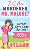 Who Murdered Mr. Malone? (Garden Girls Christian Cozy Mystery Book 1)