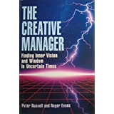 The Creative Manager: Finding Inner Vision and Wisdom in Uncertain Times (Joint Publication in the Jossey-Bass Management Series and t) ~ Peter Russell