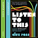 Listen to This (       UNABRIDGED) by Alex Ross Narrated by Alex Ross