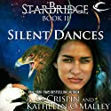 Silent Dances: StarBridge, Book 2 Audiobook by A. C. Crispin, Kathleen O'Malley Narrated by Romy Nordlinger