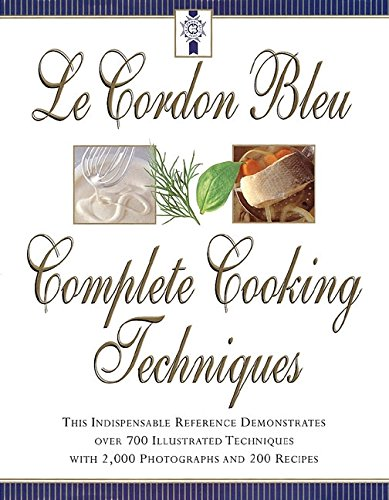 Le Cordon Bleu's Complete Cooking Techniques: The Indispensable Reference Demonstates Over 700 Illustrated Techniques with 2,000 Photos and 200 Recipe (Cordon Blue Recipe compare prices)