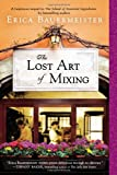 By Erica Bauermeister The Lost Art of Mixing (Reprint)