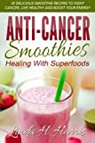 img - for Anti-Cancer Smoothies: Healing With Superfoods: 35 Delicious Smoothie Recipes to Fight Cancer, Live Healthy and Boost Your Energy book / textbook / text book