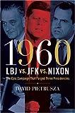 1960--LBJ vs. JFK vs. Nixon: The Epic Campaign That Forged Three Presidencies David Pietrusza