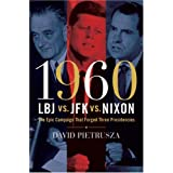 1960--LBJ vs. JFK vs. Nixon: The Epic Campaign That Forged Three Presidencies ~ David Pietrusza