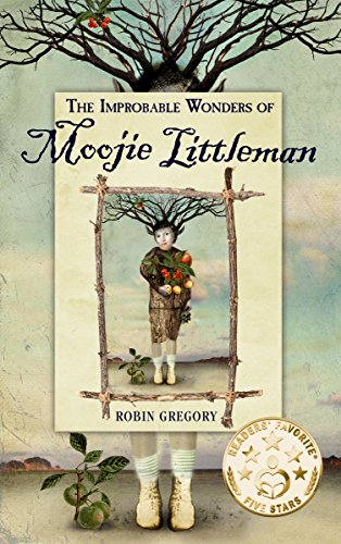 The Improbable Wonders of Moojie Littleman by Robin Gregory