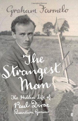 The Strangest Man. The Hidden Life of Paul Dirac, Quantum Genius