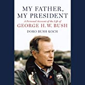 My Father, My President: A Personal Account of the Life of George H. W. Bush | [Doro Bush Koch]