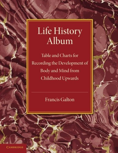 Life History Album: Table and Charts for Recording the Development of Body and Mind from Childhood Upwards, with Introductory Remarks