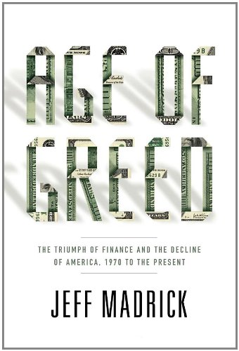 Age of Greed: The Triumph of Finance and the Decline of America, 1970 to the Present: Jeff Madrick: 8589205555550: Amazon.com: Books