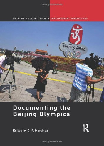Documenting the Beijing Olympics (Sport in the Global Society - Contemporary Perspectives)
