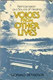 Voices from Other Lives: Reincarnation As a Source of Healing