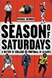 Michael Weinreb Season of Saturdays: A History of College Football in 14 Games