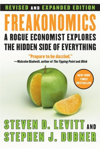 Freakonomics: A Rogue Economist Explores the Hidden Side of Everything by Steven D. Levitt and Steph
