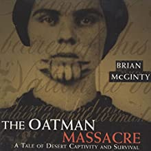 The Oatman Massacre: A Tale of Desert Captivity and Survival (       UNABRIDGED) by Brian McGinty Narrated by Tom Sleeker