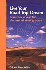 Live Your Road Trip Dream Travel for a Year for the by Phil White