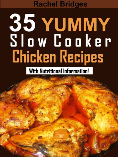 Free Kindle Book : 35 Yummy Slow Cooker Chicken Recipes (With Nutritional Information)