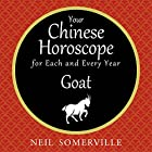 Your Chinese Horoscope for Each and Every Year - Goat Hörbuch von Neil Somerville Gesprochen von: Helen Keeley