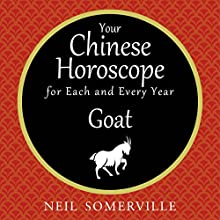 Your Chinese Horoscope for Each and Every Year - Goat Audiobook by Neil Somerville Narrated by Helen Keeley