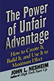 img - for The Power of Unfair Advantage: How to Create It, Build it, and Use It to Maximum book / textbook / text book