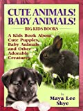 Cute Animals & Baby Animals! A Kids Book About Cute Puppies, Baby Animals & Other Adorable Creatures - Facts, Figures and High Quality (Big Kids Books)