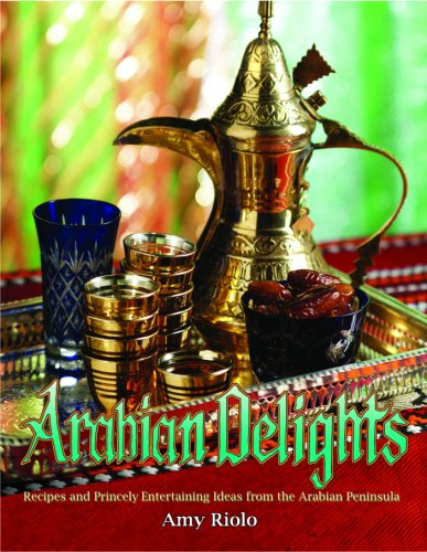 Arabian Delights: Recipes & Princely Entertaining Ideas from the Arabian Peninsula (Capital Lifestyle Books) by Amy Riolo