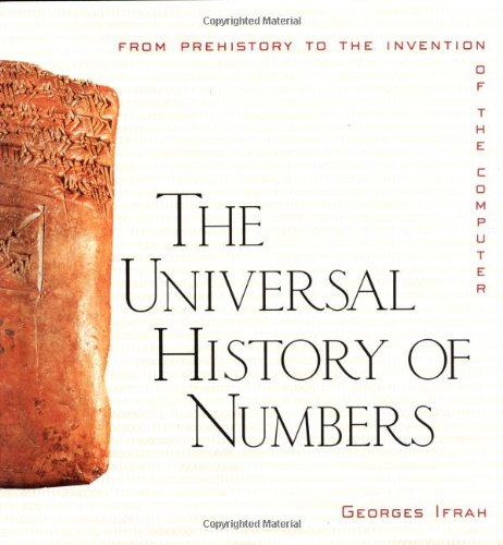 The Universal History of Numbers: From Prehistory to the Invention of the Computer, Georges Ifrah